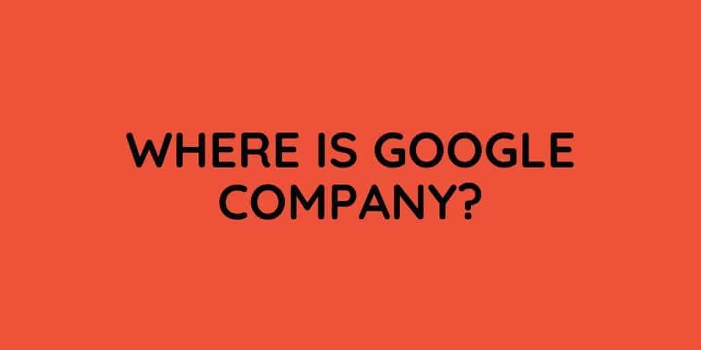 Where Google Company based